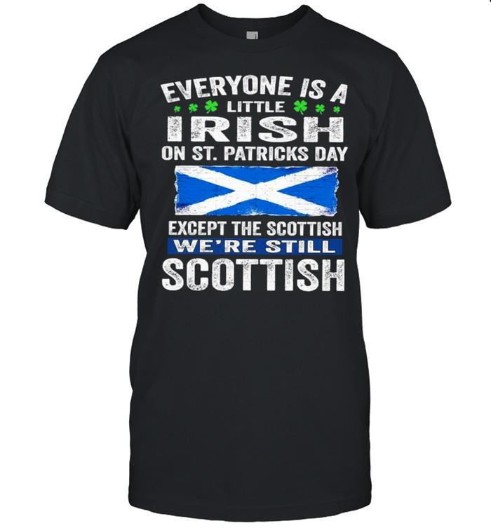 Everyone Is A Little Irish On St. Patrick's Day Except Scottish We're Still Scottish shirt Classic Men's T-shirt