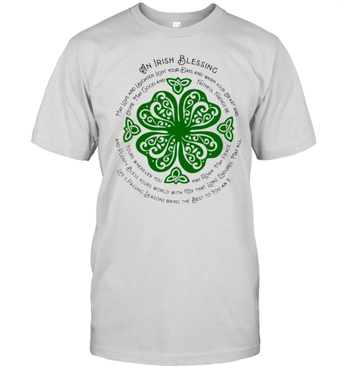 An Irish blessing may love and laughter light your days StPatricks day shirt Classic Men's T-shirt