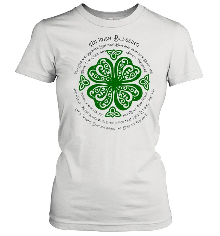 An Irish blessing may love and laughter light your days StPatricks day shirt Classic Women's T-shirt