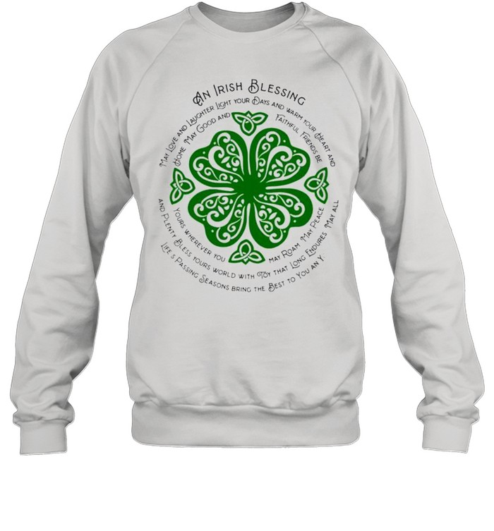 An Irish blessing may love and laughter light your days StPatricks day shirt Unisex Sweatshirt