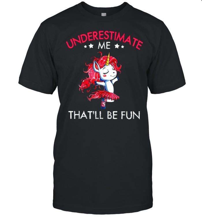 Underestimate Me Thatll Be Fun shirt Classic Men's T-shirt