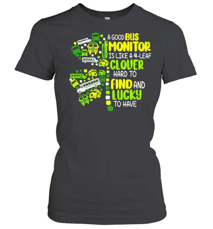 A Good Bus Monitor Is Like A 4-Leaf Clover Hard To Find And Lucky To Have shirt Classic Women's T-shirt