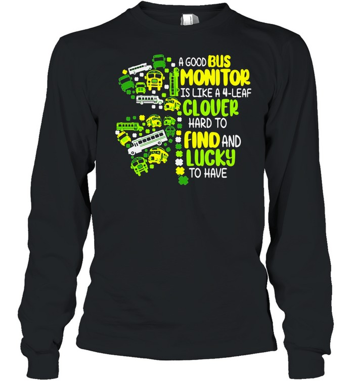 A Good Bus Monitor Is Like A 4-Leaf Clover Hard To Find And Lucky To Have shirt Long Sleeved T-shirt