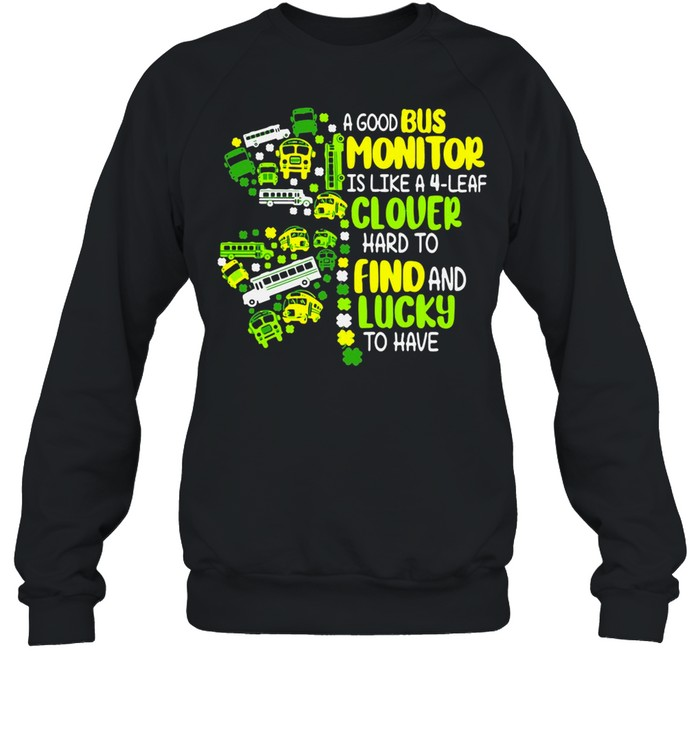 A Good Bus Monitor Is Like A 4-Leaf Clover Hard To Find And Lucky To Have shirt Unisex Sweatshirt