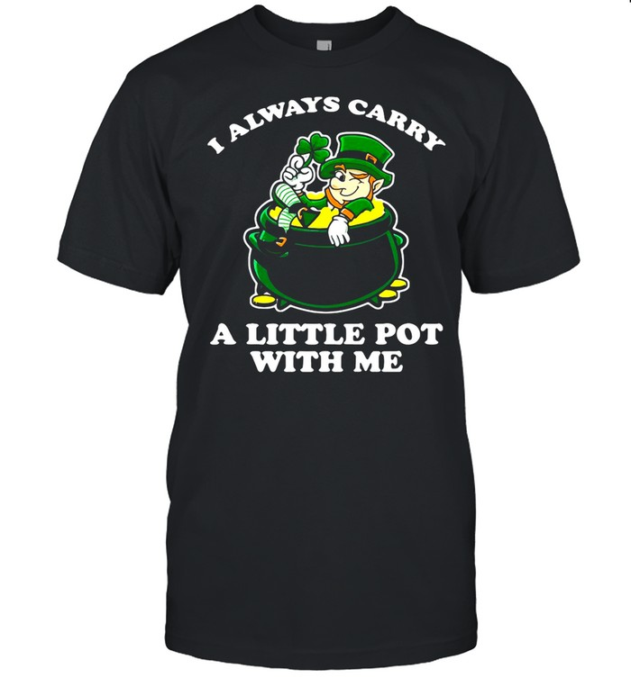 I Always Carry A Little Pot With Me St. Patrick's Day shirt Classic Men's T-shirt