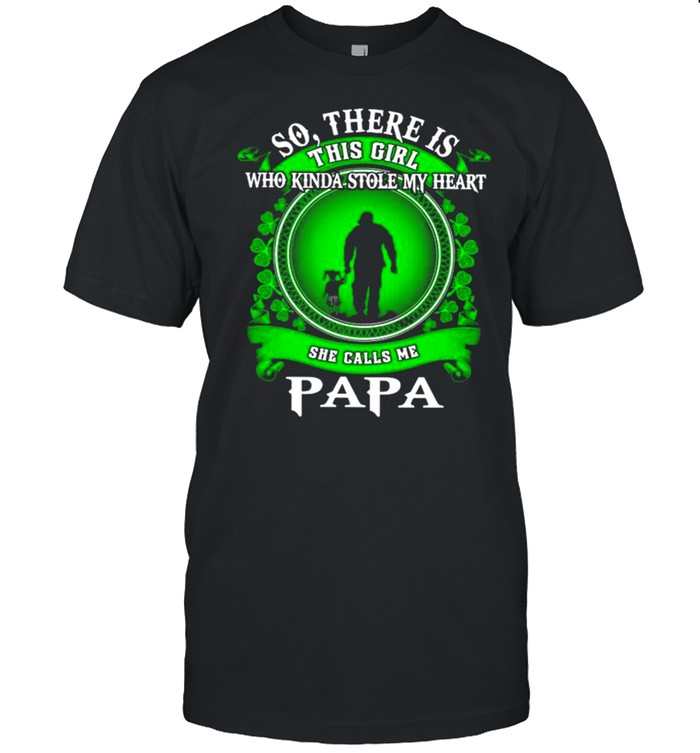 So there is this girl who kinda stole my heart she calls me papa St.Patrick's day shirt Classic Men's T-shirt