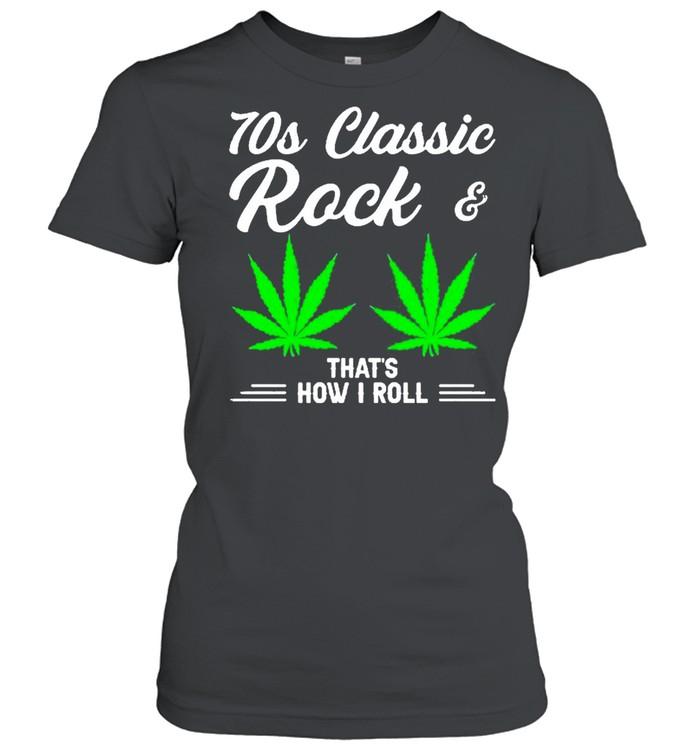 70S Classic Rock And Marijuana Leaf That's How I Roll Classic Women's T-shirt