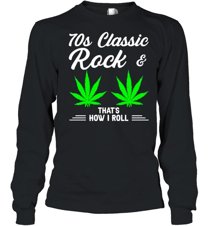 70S Classic Rock And Marijuana Leaf That's How I Roll Long Sleeved T-shirt