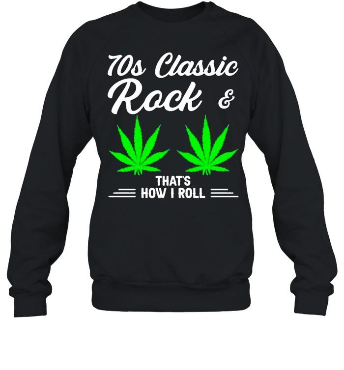 70S Classic Rock And Marijuana Leaf That's How I Roll Unisex Sweatshirt
