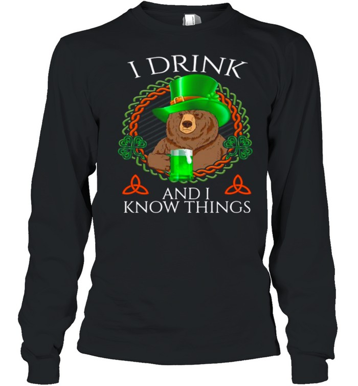 Bear Drink Beer And I Know Things St Patricks Day shirt Long Sleeved T-shirt