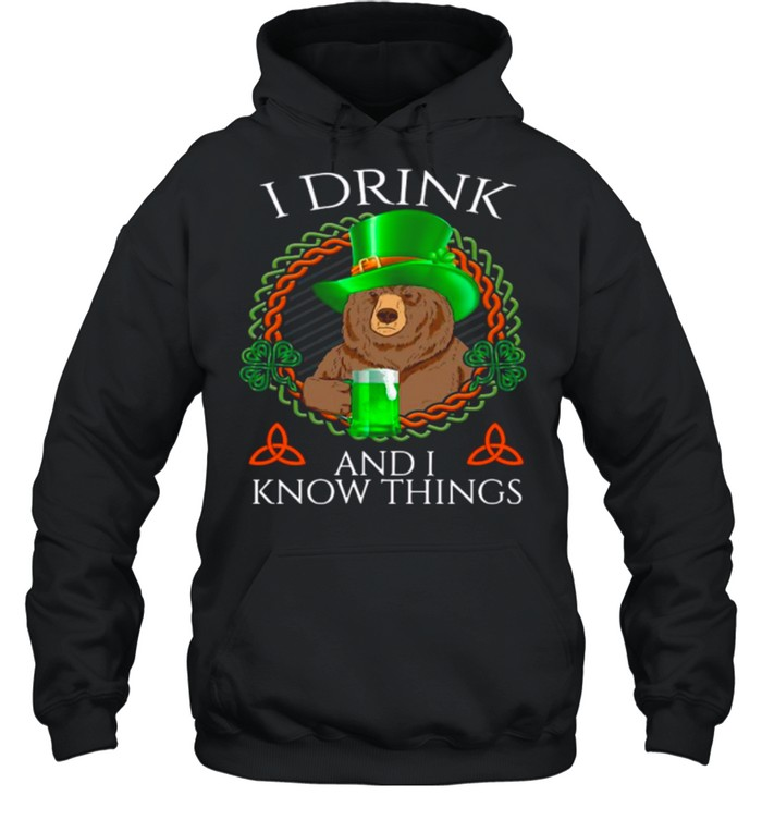 Bear Drink Beer And I Know Things St Patricks Day shirt Unisex Hoodie