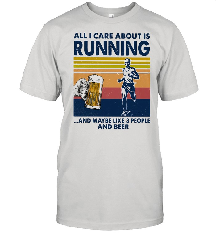 All I Care About Is Running And Maybe Like Three People And Beer Vintage  Classic Men's T-shirt