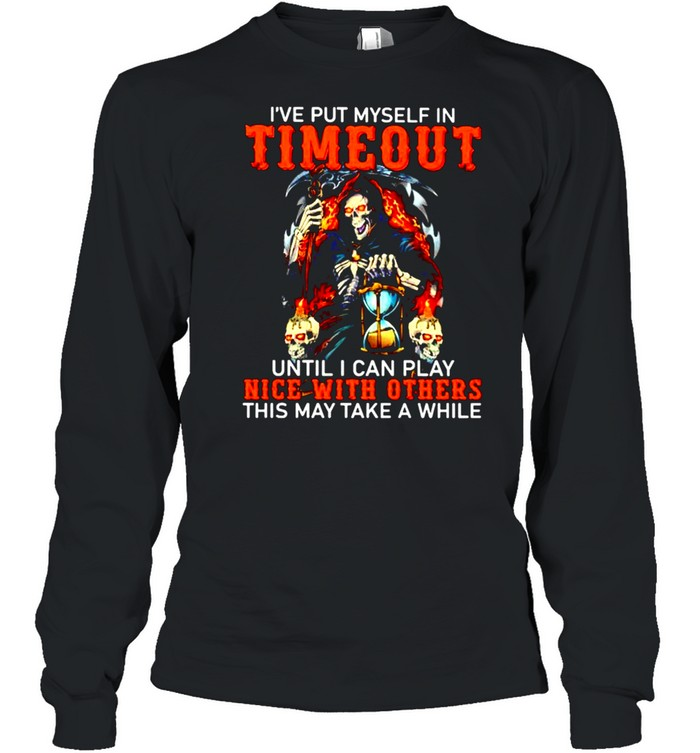 've put myself in timeout until I can play nice with others shirt Long Sleeved T-shirt