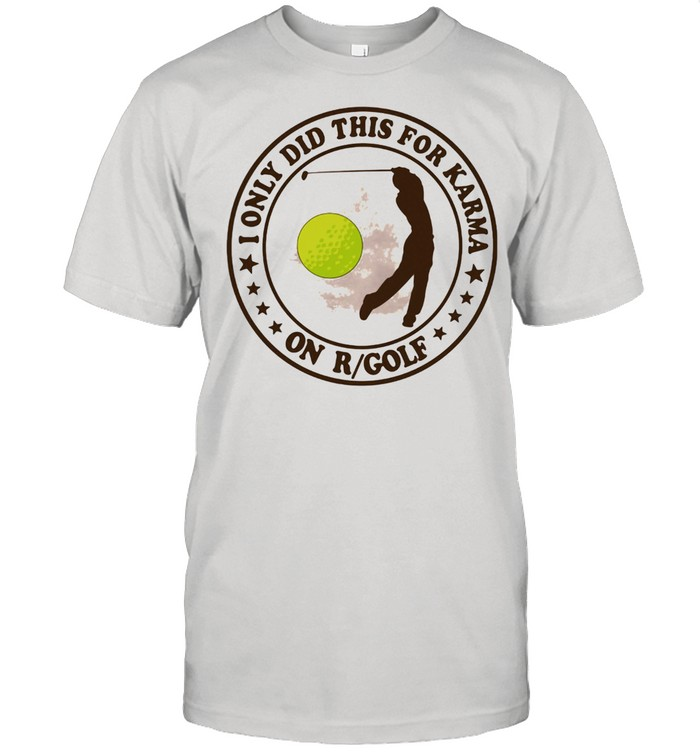 Golf I only did this for karma on R Golf  Classic Men's T-shirt
