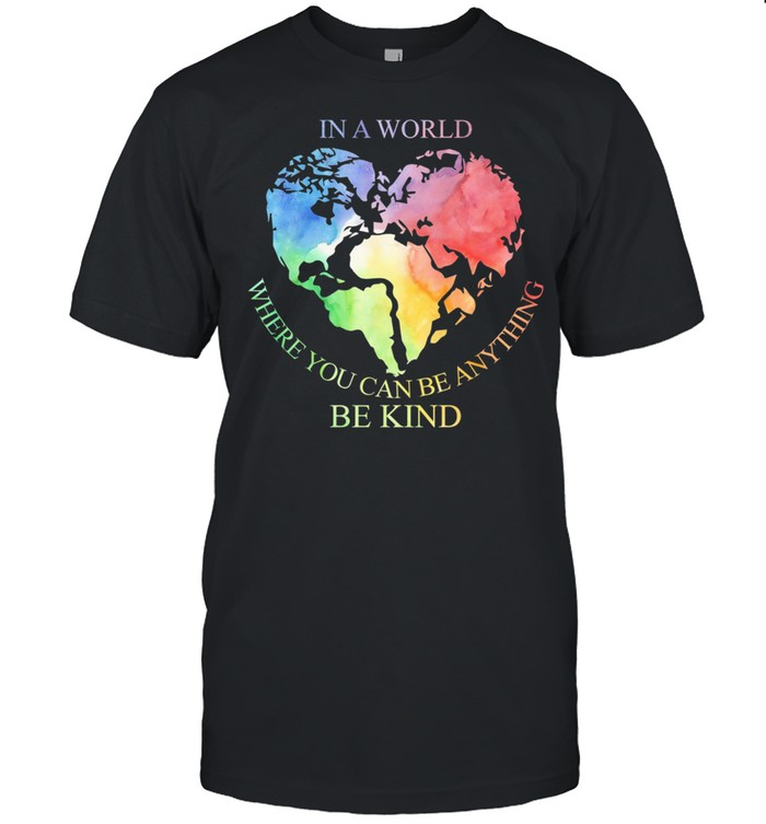 In A World Where You Can Be Anything Be Kind shirt Classic Men's T-shirt