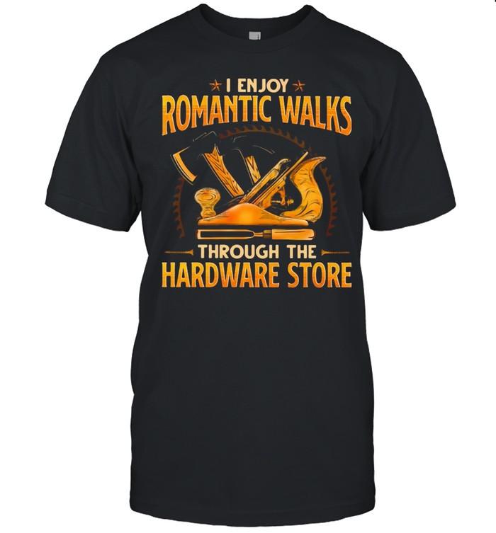 Woodcrafting I Enjoy Romantic Walks Through The Hardware Store  Classic Men's T-shirt