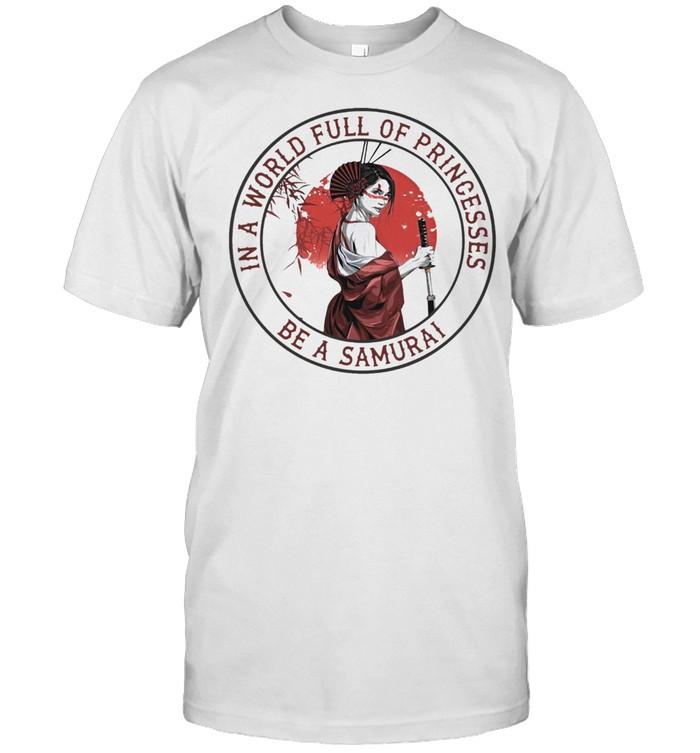 IN A WORLD FULL OF PRINCESSES BE A SAMURAI SHIRT Classic Men's T-shirt