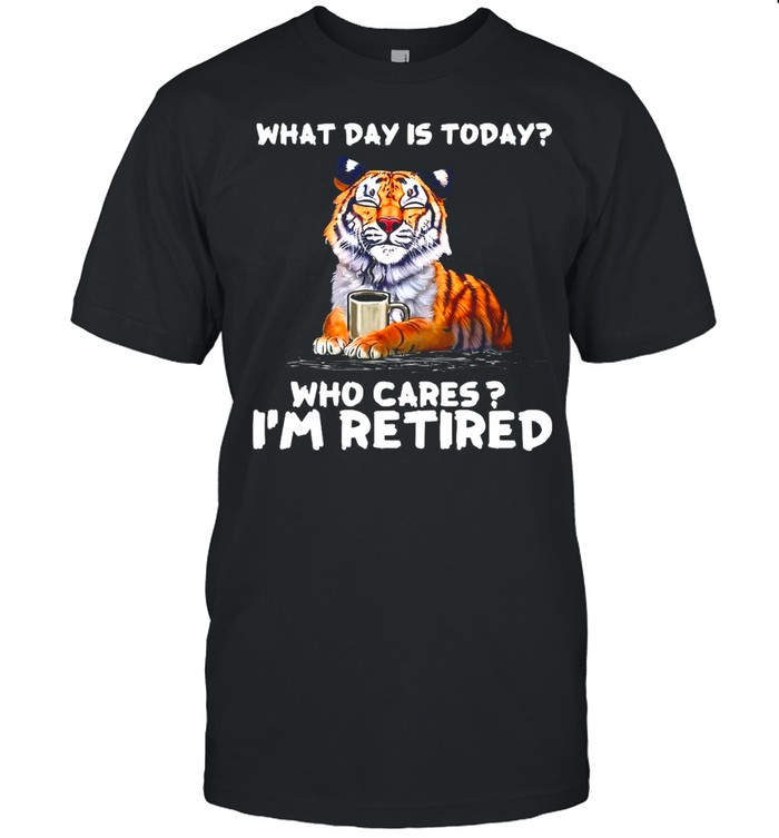 Tiger What Day Is Today Who Cares I'm Retired T-shirt Classic Men's T-shirt