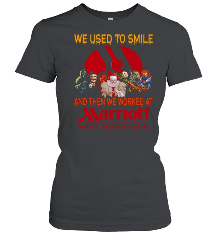 Horror Characters We Used To Smile And Then We Worked At Marriott Hotels Resorts Suites Classic Women's T-shirt