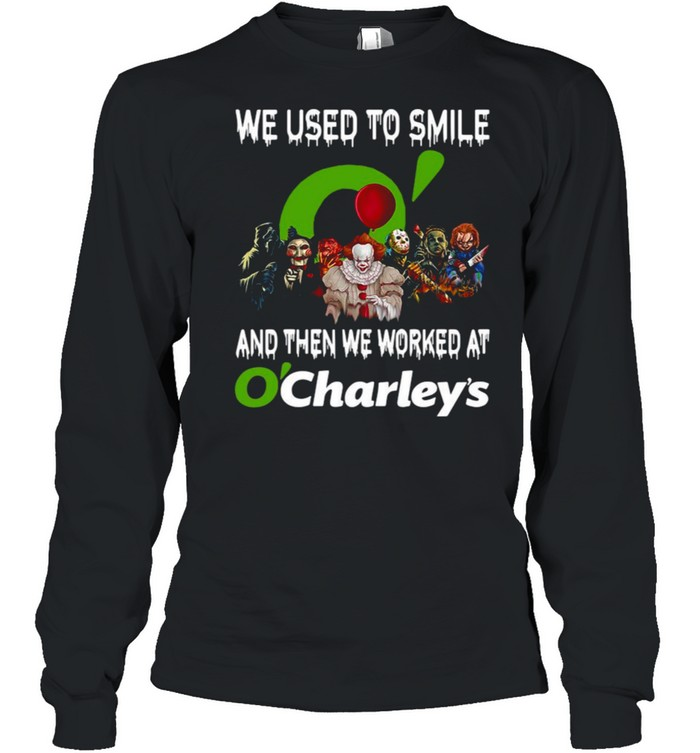 Horror Characters We Used To Smile And Then We Worked At O'charley's Long Sleeved T-shirt