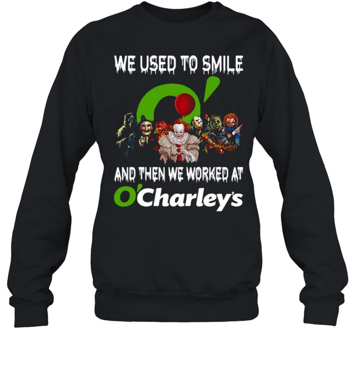 Horror Characters We Used To Smile And Then We Worked At O'charley's Unisex Sweatshirt