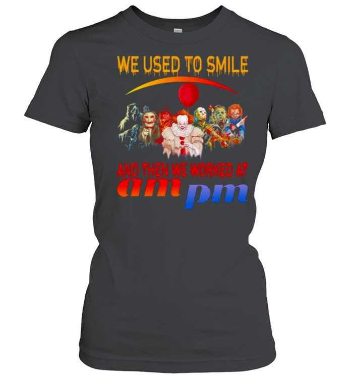Horror Movies Character we used to smile and then we worked at Ampm Halloween shirt Classic Women's T-shirt