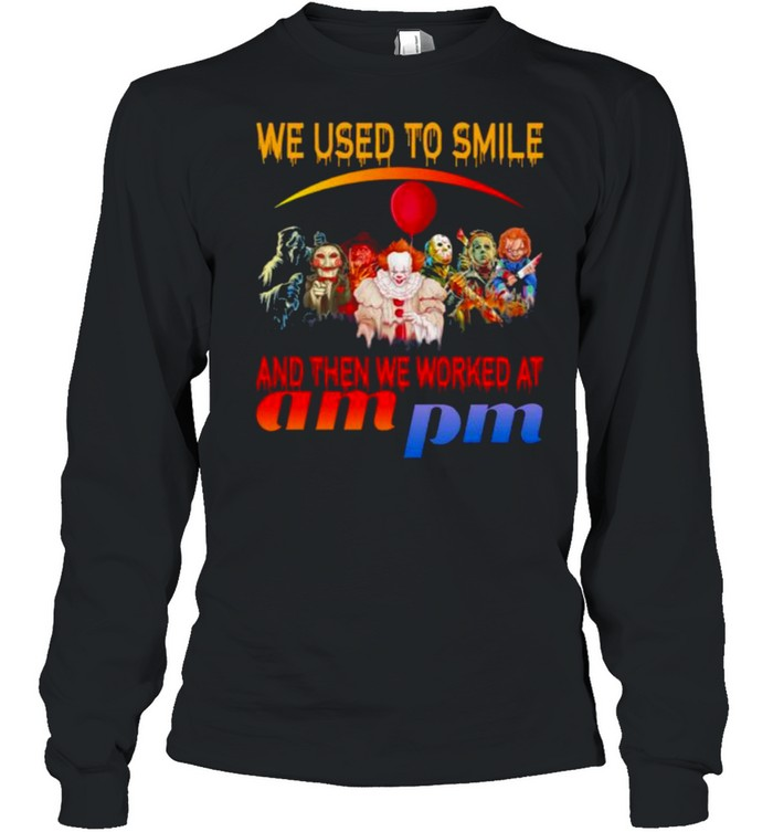 Horror Movies Character we used to smile and then we worked at Ampm Halloween shirt Long Sleeved T-shirt