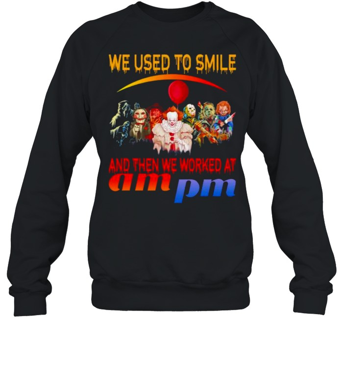 Horror Movies Character we used to smile and then we worked at Ampm Halloween shirt Unisex Sweatshirt