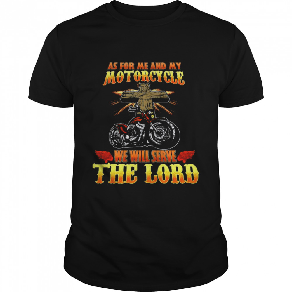 As For me And My Motorcycle We Will Serve The Lord T-shirt