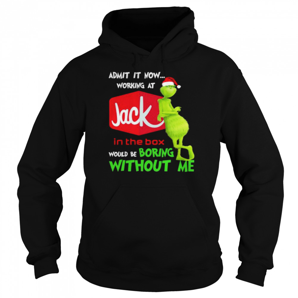 Santa Grinch admit it now working at Jack In The Box would be boring without me shirt Unisex Hoodie